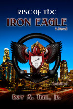 Rise of The Iron Eagle by Roy A. Teel Jr.