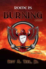 Rome is Burning by Roy A. Teel Jr.
