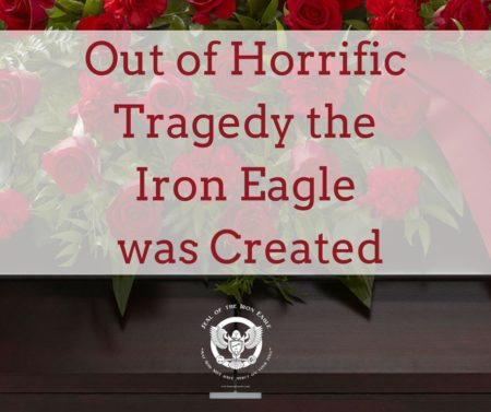 Out of horrific tragedy the Iron Eagle was created